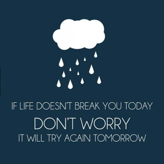 If-Life-Doesnt-Break-You-Today-Dont-Worry